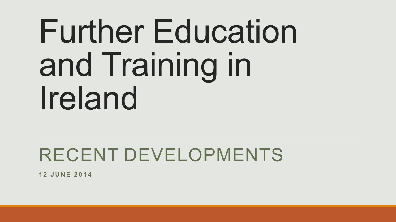 Further Education and Training in Ireland RECENT DEVELOPMENTS 12 JUNE 2014