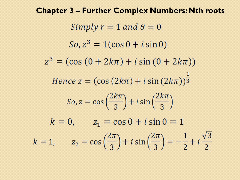 Chapter 3 – Further Complex Numbers: Nth roots