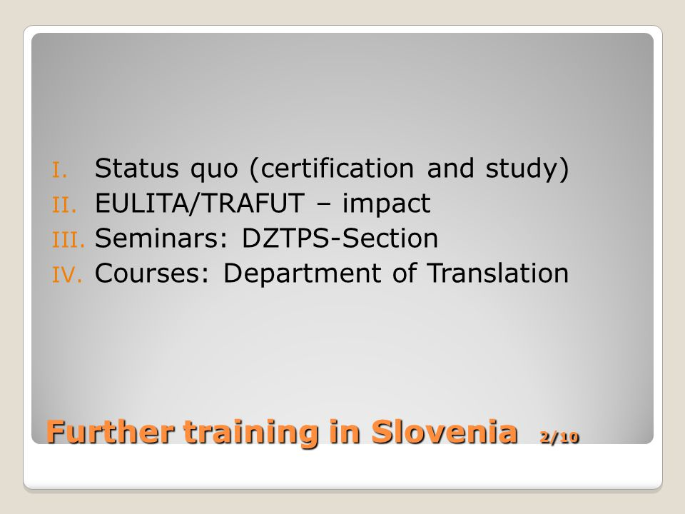 Further training in Slovenia 2/ 10 I.Status quo (certification and study) II.