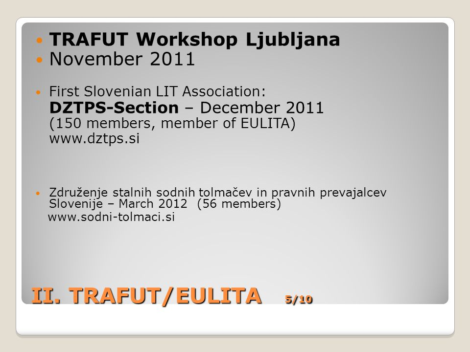 II. TRAFUT/EULITA 5/10 TRAFUT Workshop Ljubljana November 2011 First Slovenian LIT Association: DZTPS-Section – December 2011 (150 members, member of