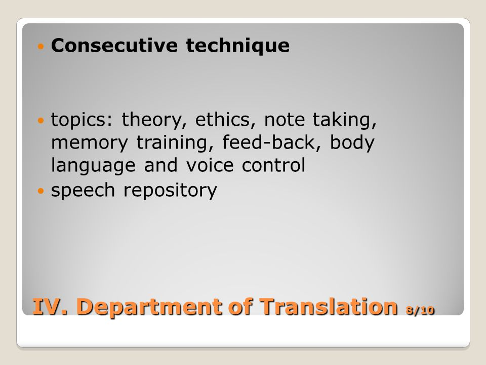IV. Department of Translation 8/10 Consecutive technique topics: theory, ethics, note taking, memory training, feed-back, body language and voice cont