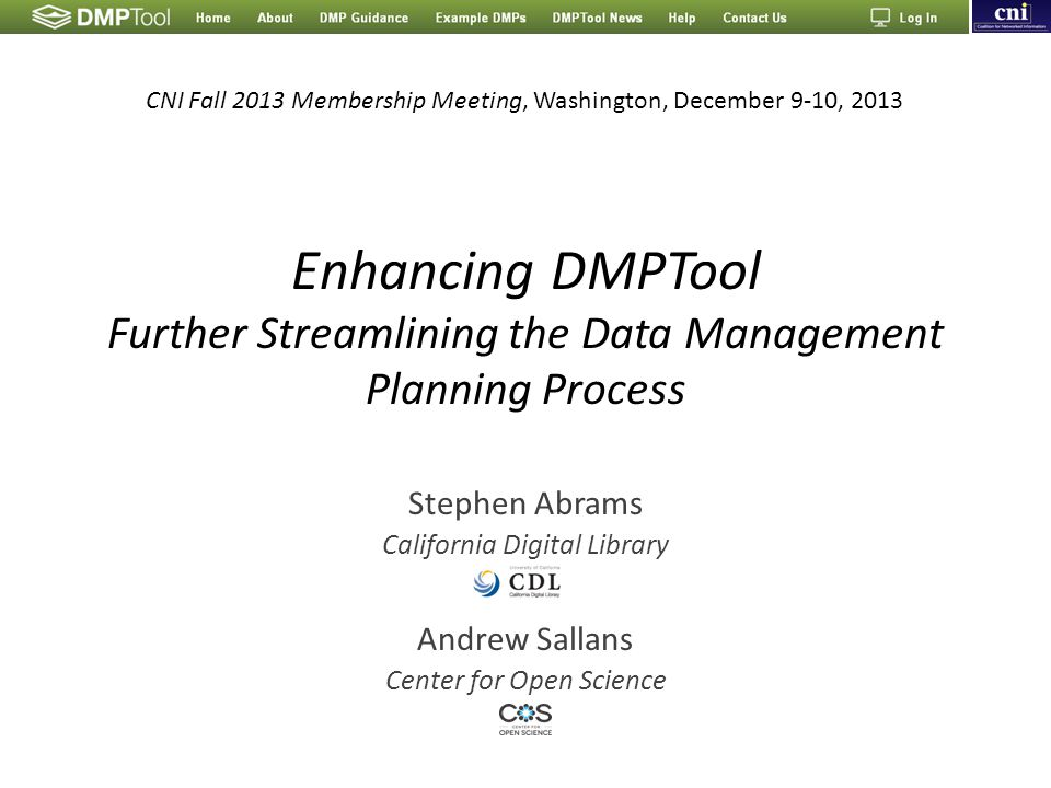 Enhancing DMPTool Further Streamlining the Data Management Planning Process Stephen Abrams California Digital Library Andrew Sallans Center for Open S