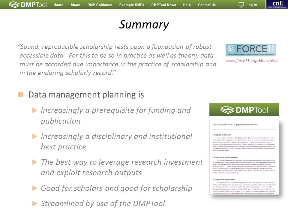 Summary Data management planning is  Increasingly a prerequisite for funding and publication  Increasingly a disciplinary and institutional best pra