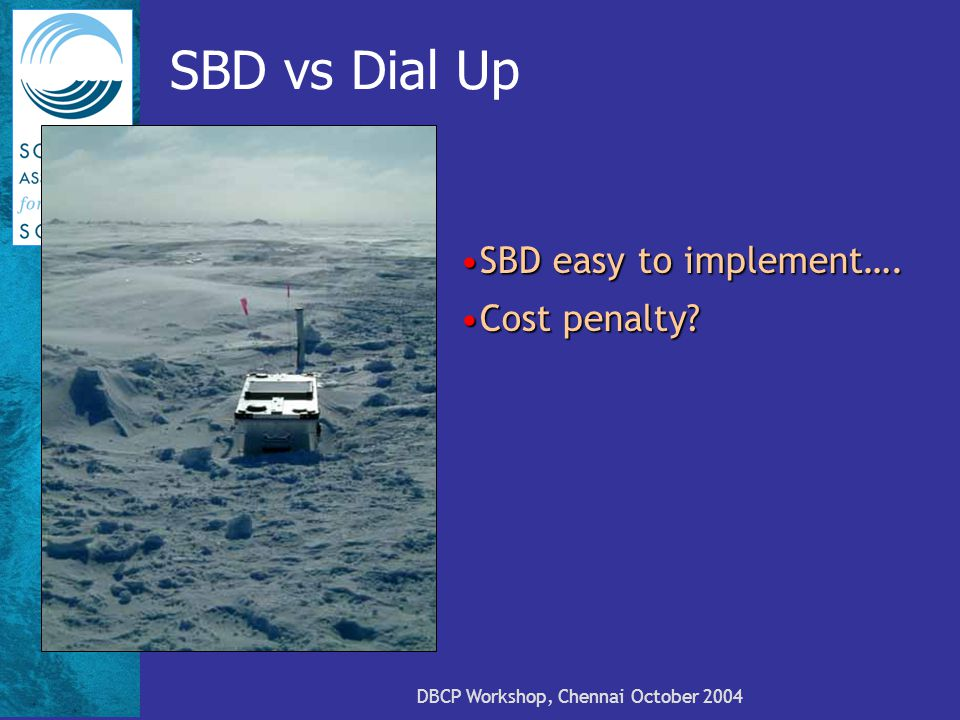 SBD vs Dial Up SBD easy to implement….SBD easy to implement…. Cost penalty?Cost penalty?
