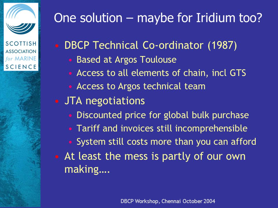 DBCP Workshop, Chennai October 2004 One solution – maybe for Iridium too.