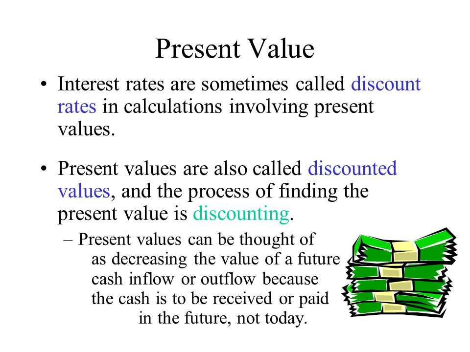 Present Value Interest rates are sometimes called discount rates in calculations involving present values. Present values are also called discounted v