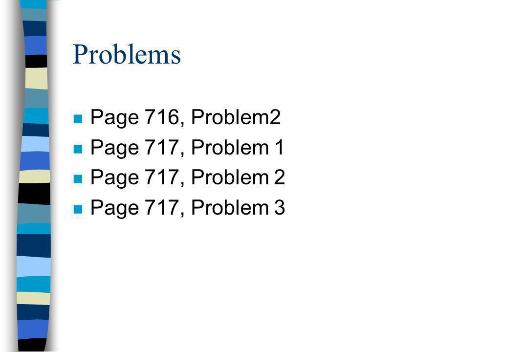 Problems n Page 716, Problem2 n Page 717, Problem 1 n Page 717, Problem 2 n Page 717, Problem 3
