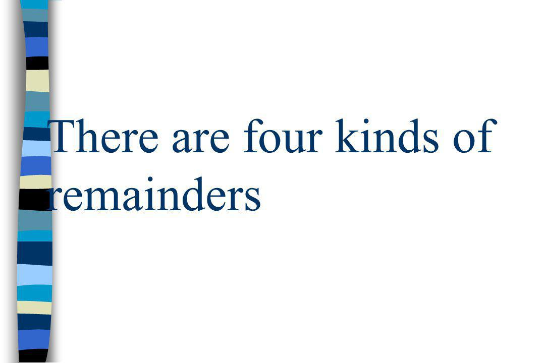 There are four kinds of remainders