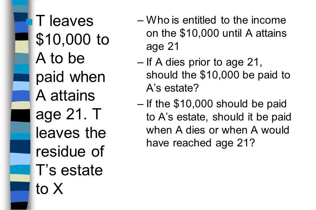 n T leaves $10,000 to A to be paid when A attains age 21.