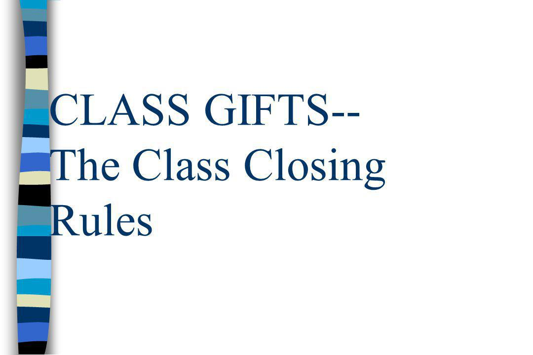 CLASS GIFTS-- The Class Closing Rules