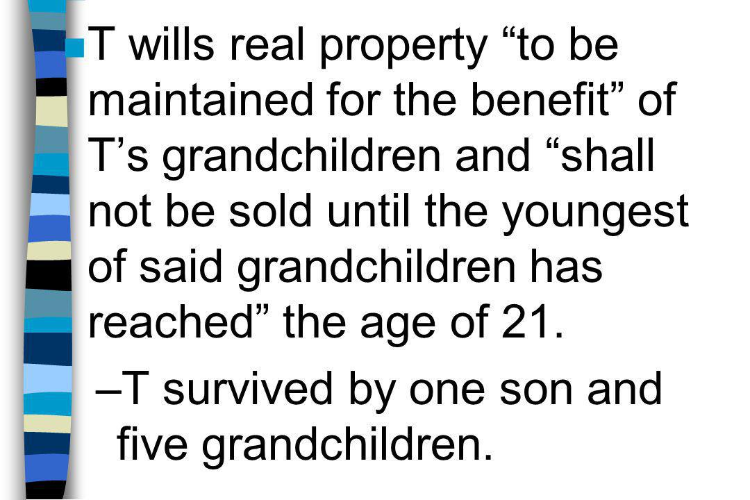 "n T wills real property ""to be maintained for the benefit"" of T's grandchildren and ""shall not be sold until the youngest of said grandchildren has re"