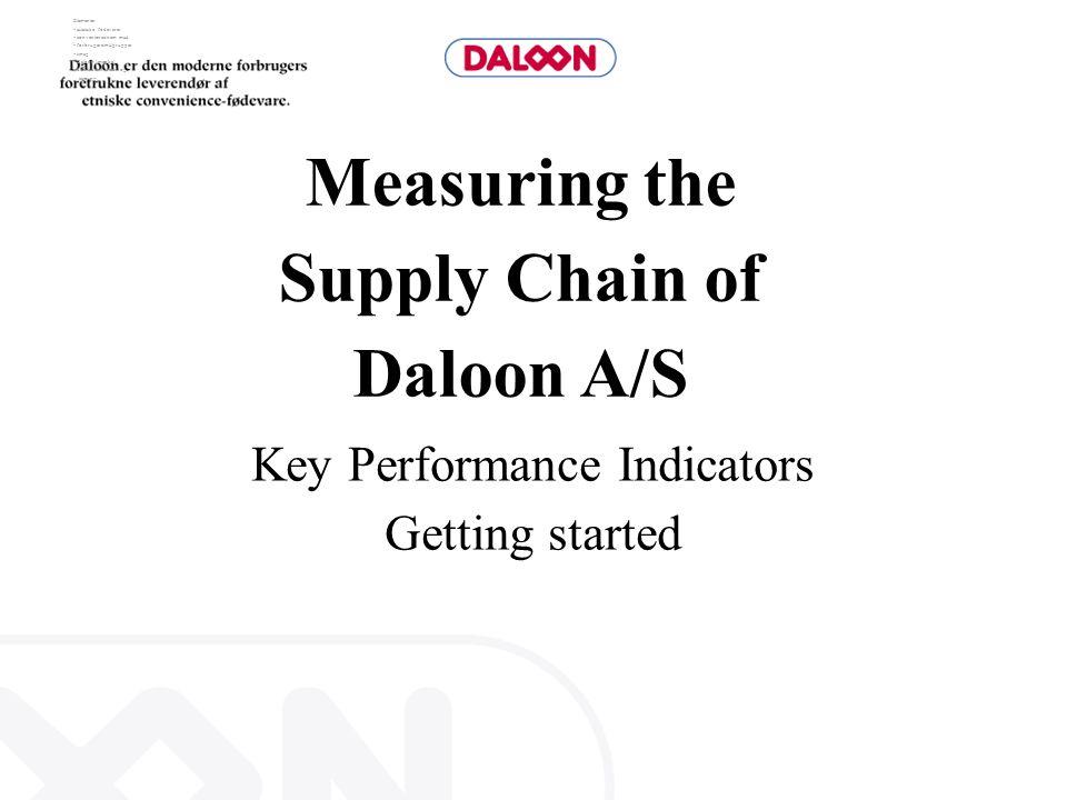 Measuring the Supply Chain of Daloon A/S Key Performance Indicators Getting started Elementer:  asiatiske fødevarer  convenience/nem mad  forbruger