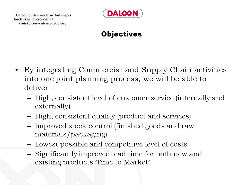 Objectives By integrating Commercial and Supply Chain activities into one joint planning process, we will be able to deliver –High, consistent level o