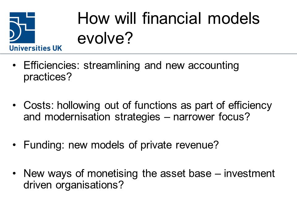 How will financial models evolve. Efficiencies: streamlining and new accounting practices.