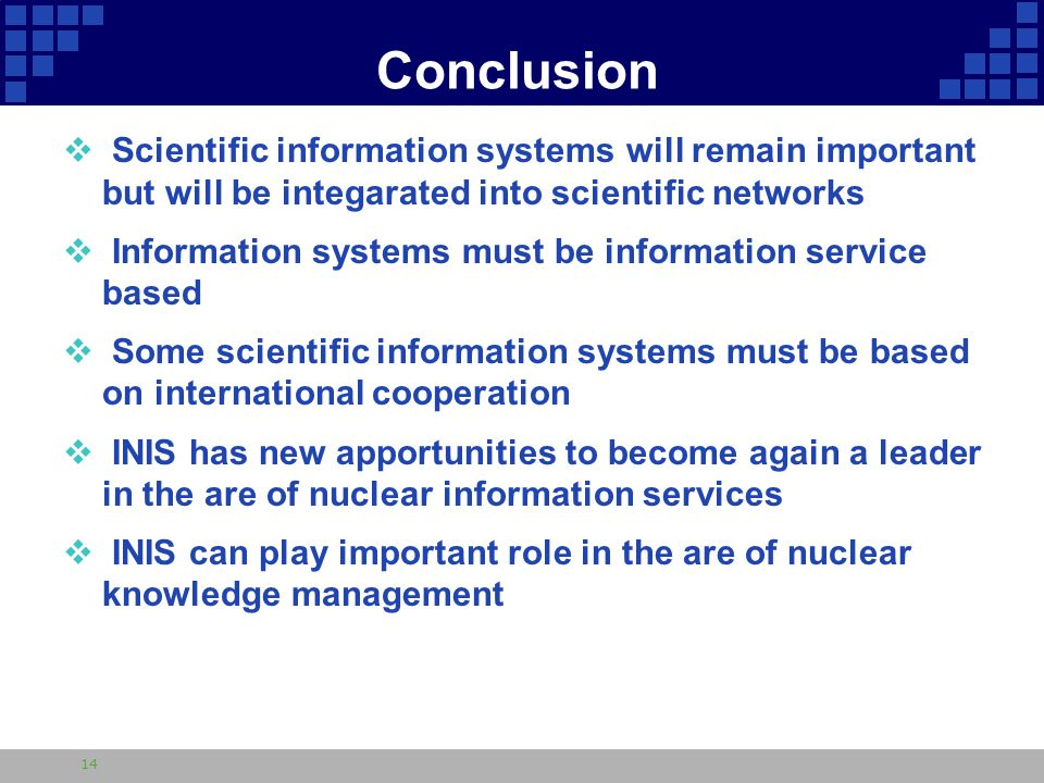 Conclusion  Scientific information systems will remain important but will be integarated into scientific networks  Information systems must be information service based  Some scientific information systems must be based on international cooperation  INIS has new apportunities to become again a leader in the are of nuclear information services  INIS can play important role in the are of nuclear knowledge management 14