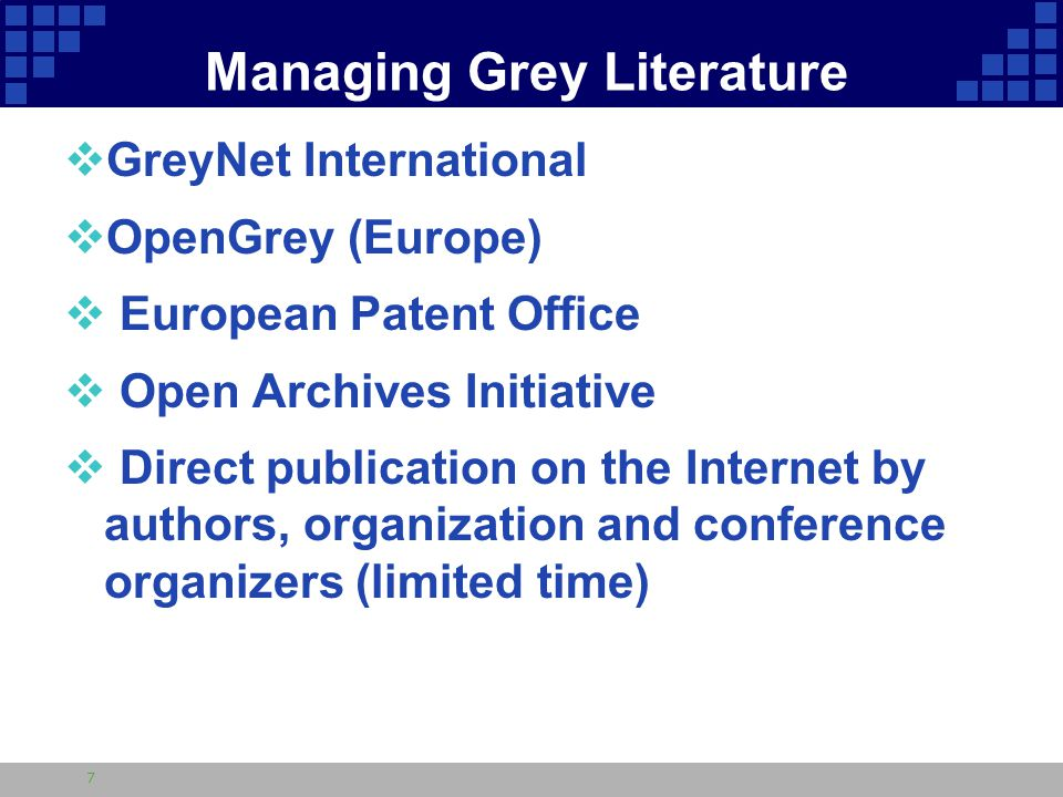 Managing Grey Literature  GreyNet International  OpenGrey (Europe)  European Patent Office  Open Archives Initiative  Direct publication on the Internet by authors, organization and conference organizers (limited time) 7