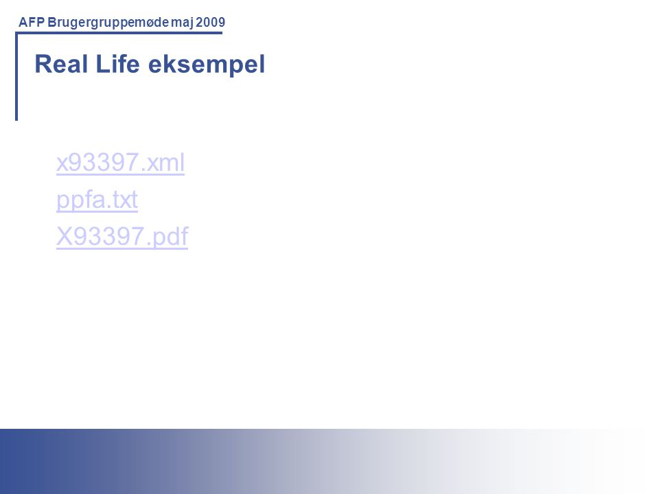 Printing Solutions For the IBM Environment AFP Brugergruppemøde maj 2009 Real Life eksempel x93397.xml ppfa.txt X93397.pdf