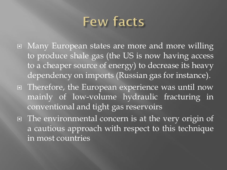  Many European states are more and more willing to produce shale gas (the US is now having access to a cheaper source of energy) to decrease its heavy dependency on imports (Russian gas for instance).