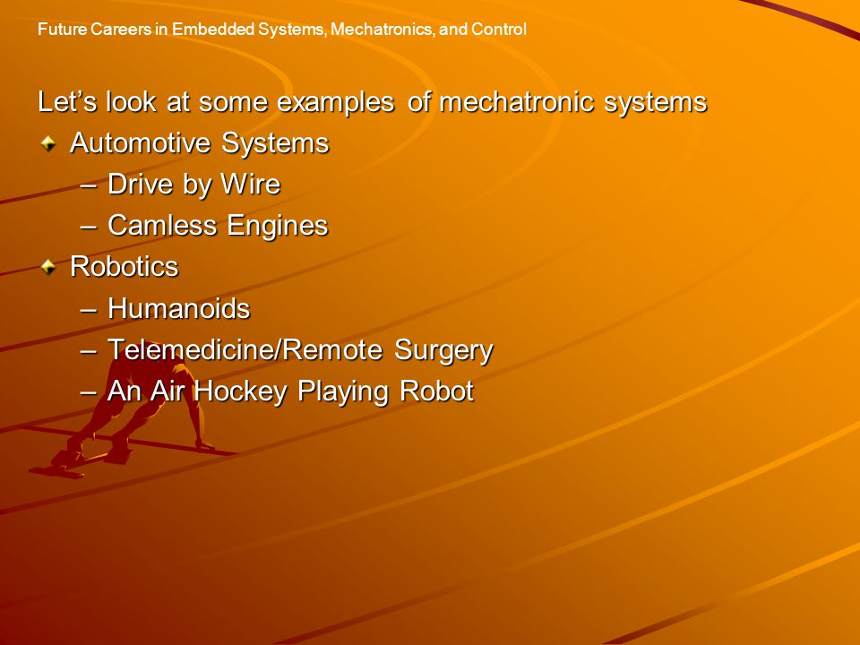 Future Careers in Embedded Systems, Mechatronics, and Control Smart Systems of All Kinds What smart systems will you invent.