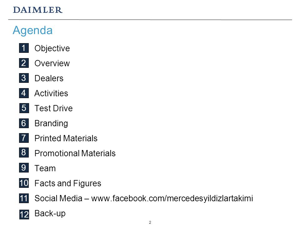 2 Objective Overview Dealers Activities Test Drive Branding Printed Materials Promotional Materials Team Facts and Figures Social Media – www.facebook.com/mercedesyildizlartakimi Back-up Agenda 1 2 3 4 5 6 7 8 9 10 11 12