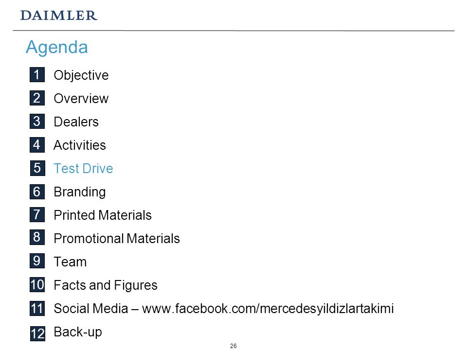 26 Objective Overview Dealers Activities Test Drive Branding Printed Materials Promotional Materials Team Facts and Figures Social Media – www.facebook.com/mercedesyildizlartakimi Back-up Agenda 1 2 3 4 5 6 7 8 9 10 11 12