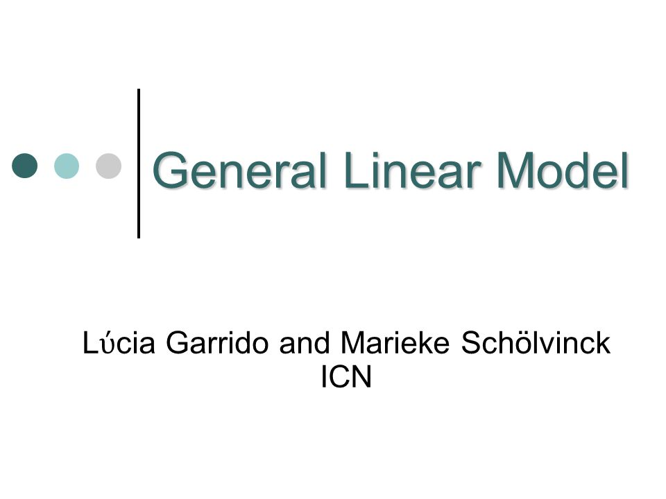 General Linear Model L ύ cia Garrido and Marieke Schölvinck ICN