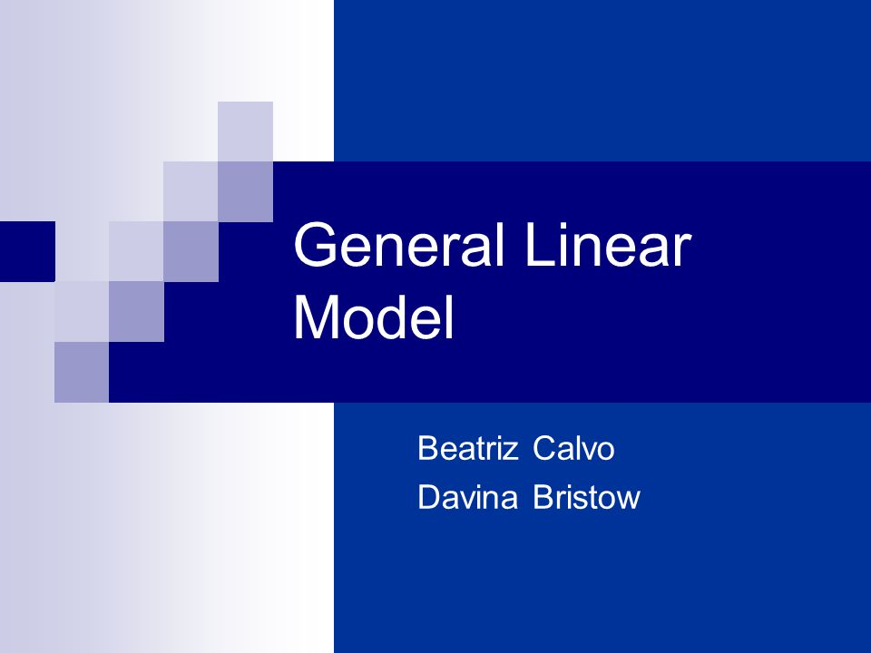 General Linear Model Beatriz Calvo Davina Bristow