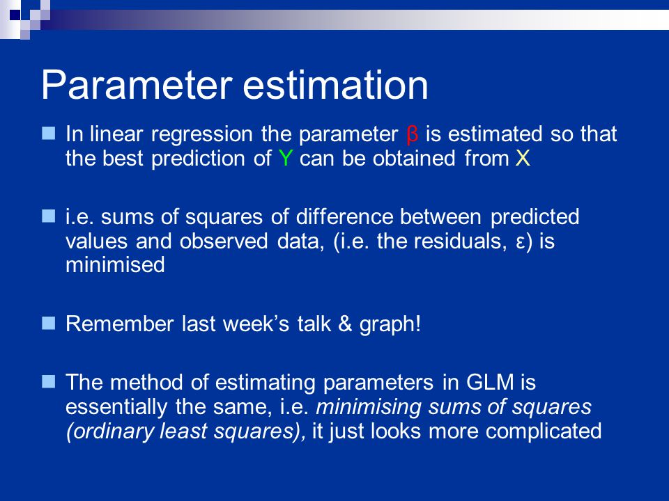 Parameter estimation In linear regression the parameter β is estimated so that the best prediction of Y can be obtained from X i.e.