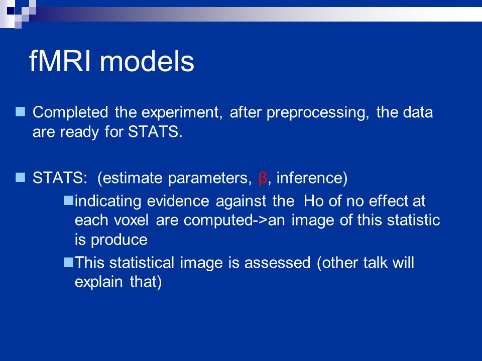 fMRI models Completed the experiment, after preprocessing, the data are ready for STATS.