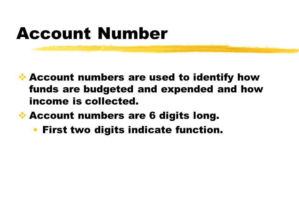 Account Number  Account numbers are used to identify how funds are budgeted and expended and how income is collected.