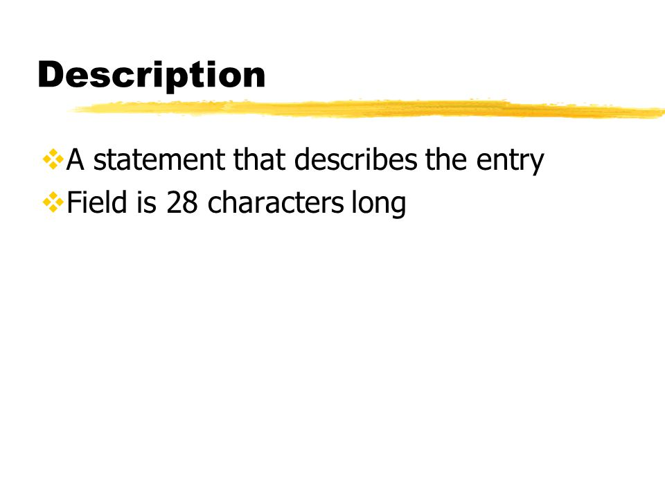 Description  A statement that describes the entry  Field is 28 characters long
