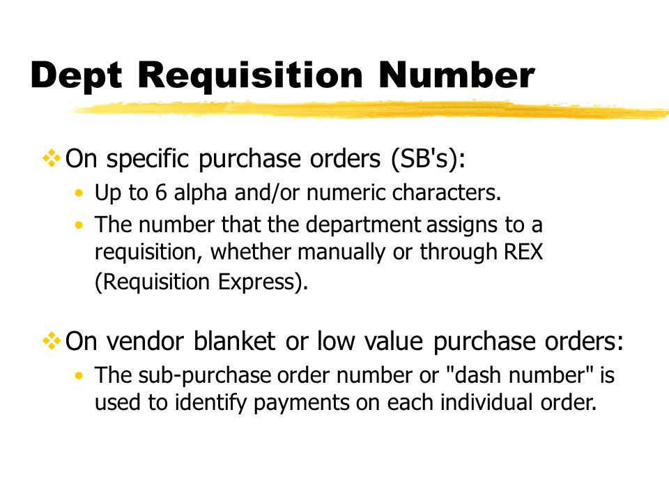 Dept Requisition Number  On specific purchase orders (SB s): Up to 6 alpha and/or numeric characters.