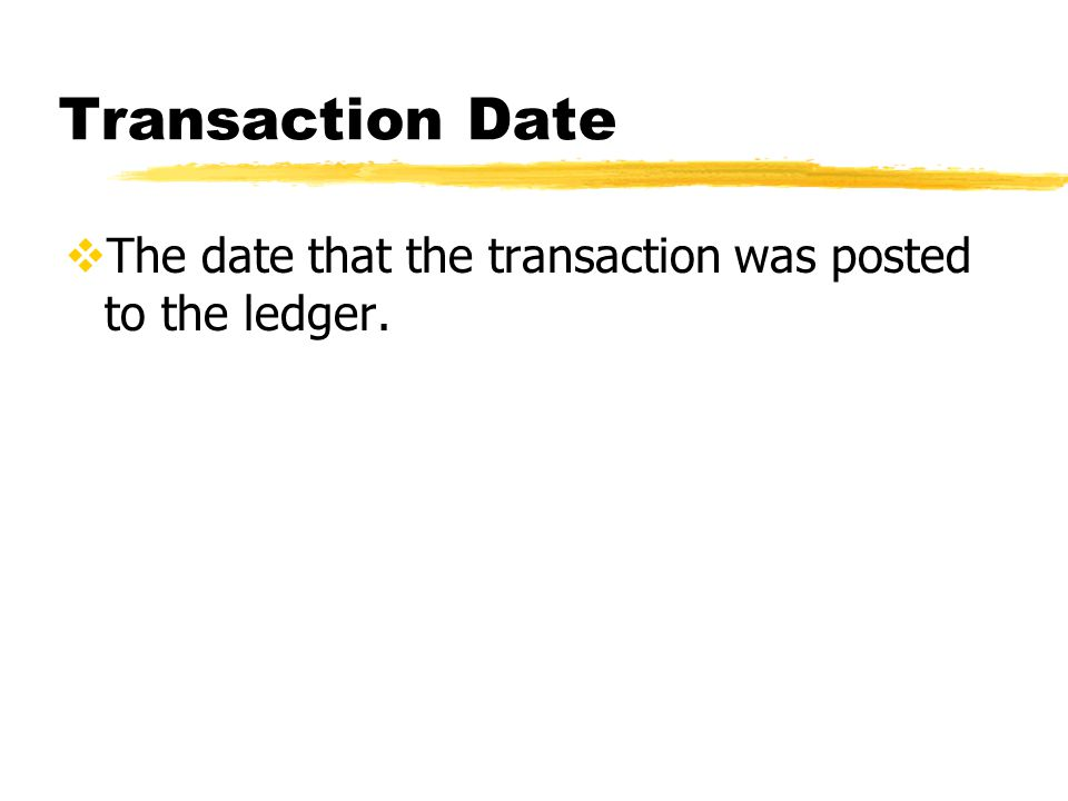 Transaction Date  The date that the transaction was posted to the ledger.