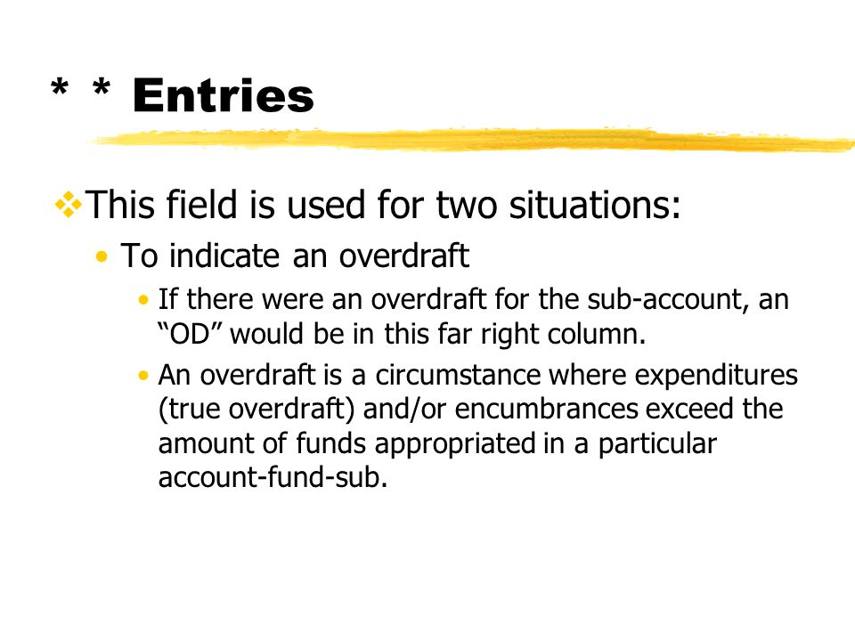 * * Entries  This field is used for two situations: To indicate an overdraft If there were an overdraft for the sub-account, an OD would be in this far right column.