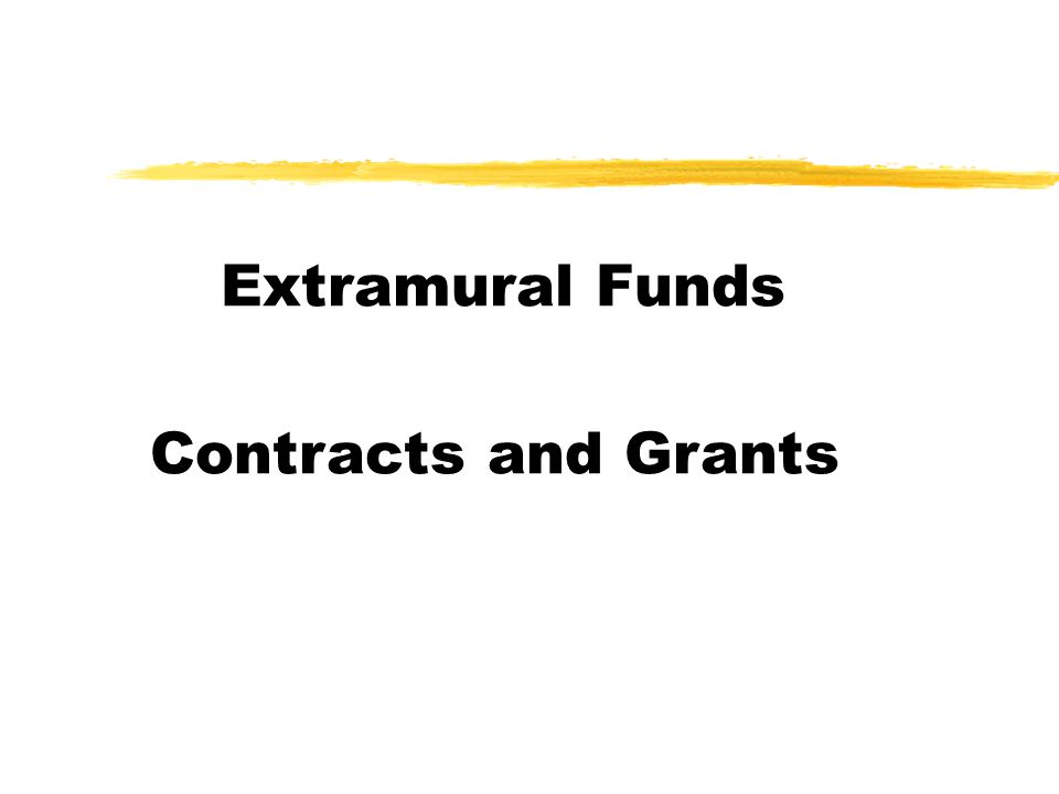 Extramural Funds Contracts and Grants