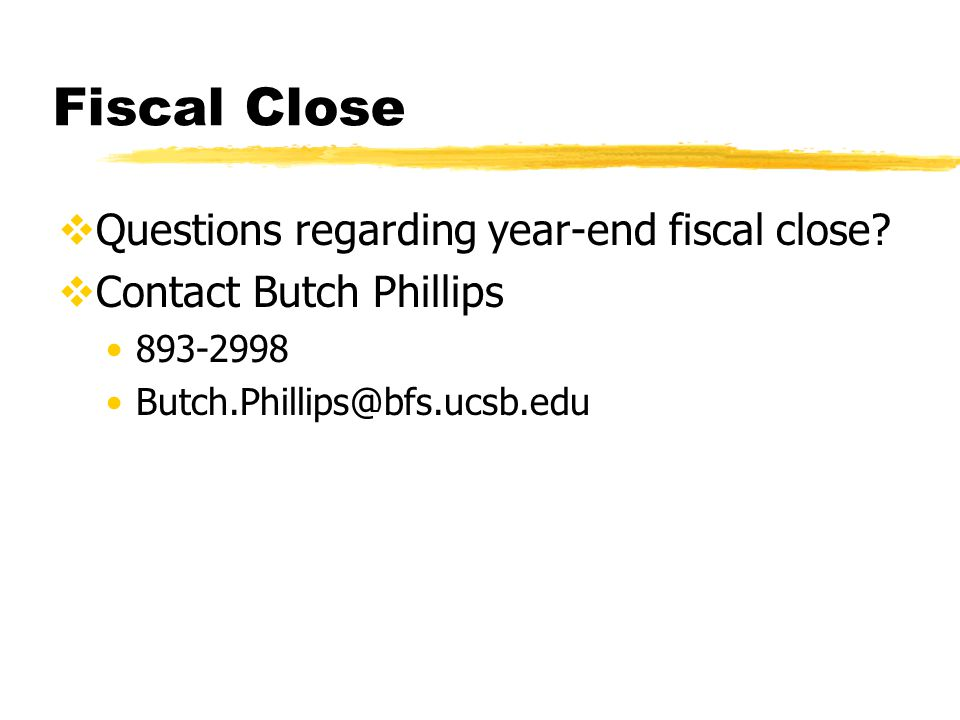 Fiscal Close  Questions regarding year-end fiscal close.