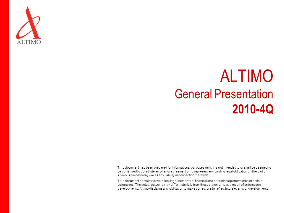 ALTIMO General Presentation 2010-4Q This document has been prepared for informational purposes only.
