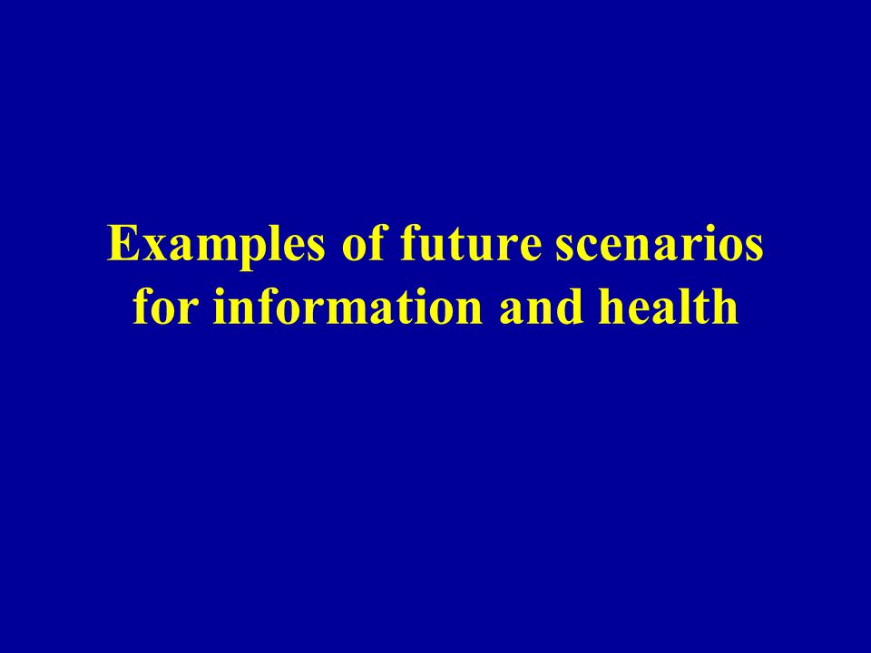 Examples of future scenarios for information and health