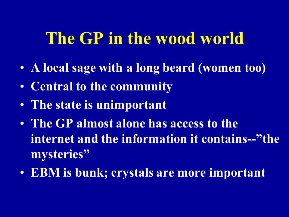 The GP in the wood world A local sage with a long beard (women too) Central to the community The state is unimportant The GP almost alone has access t
