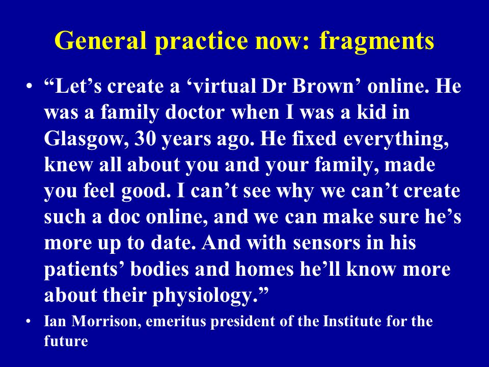 """General practice now: fragments """"Let's create a 'virtual Dr Brown' online. He was a family doctor when I was a kid in Glasgow, 30 years ago. He fixed"""