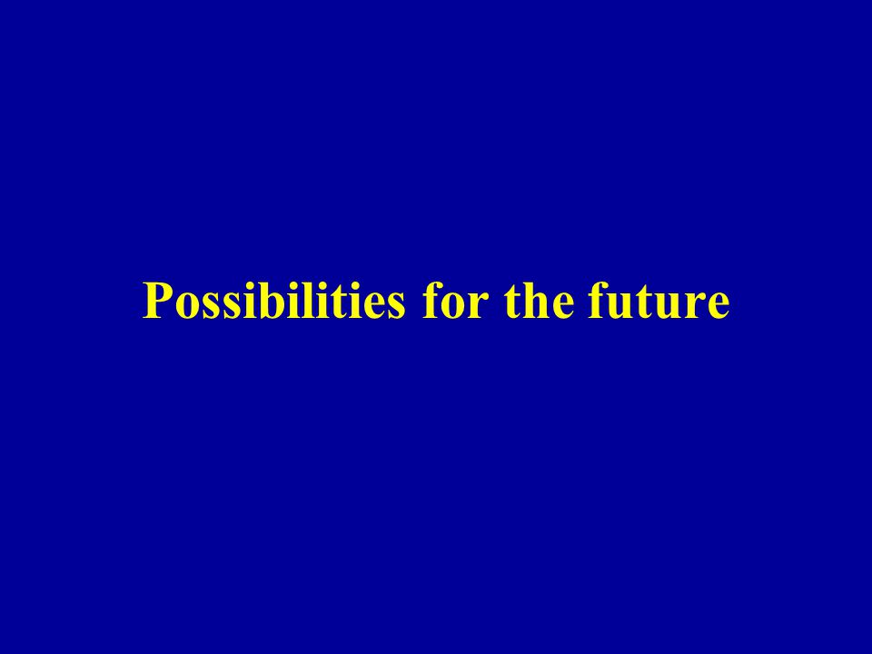 Possibilities for the future