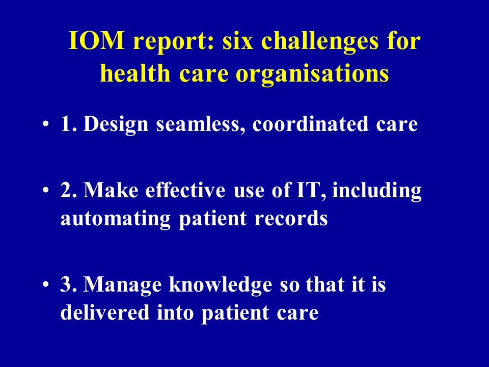 IOM report: six challenges for health care organisations 1.