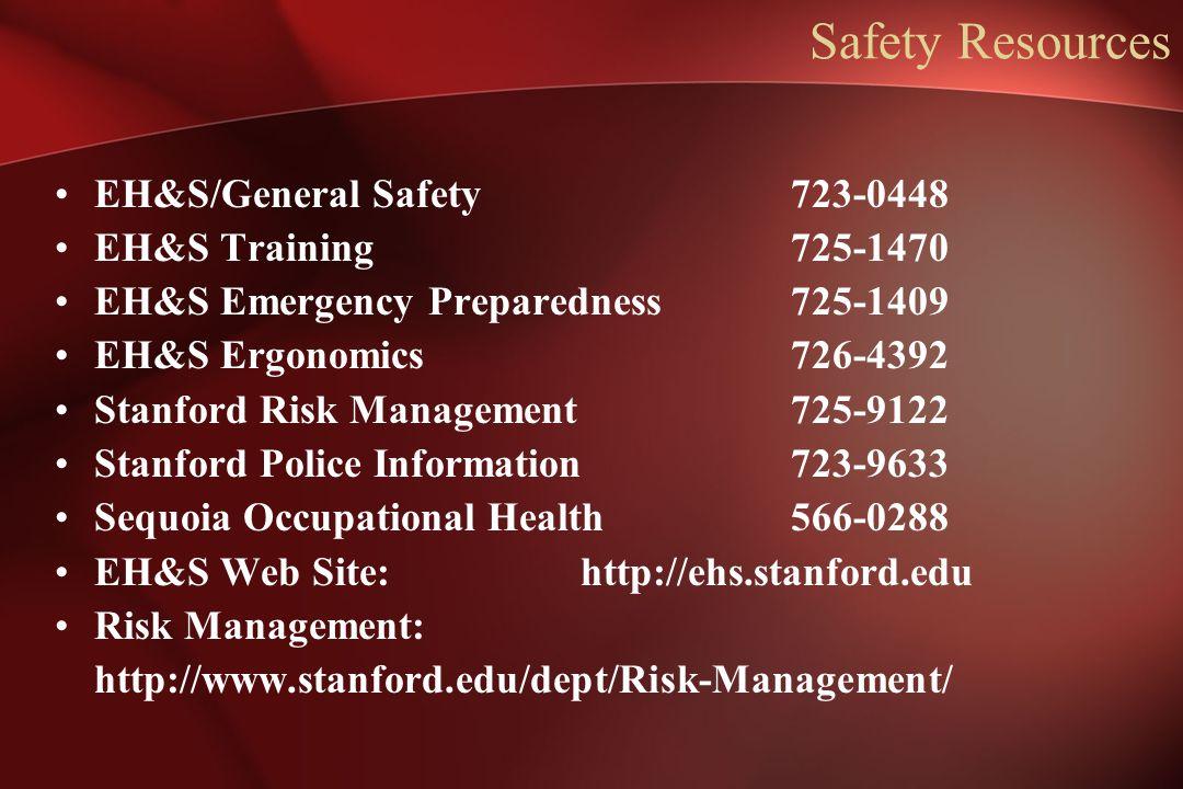 Safety Resources EH&S/General Safety723-0448 EH&S Training725-1470 EH&S Emergency Preparedness725-1409 EH&S Ergonomics726-4392 Stanford Risk Managemen