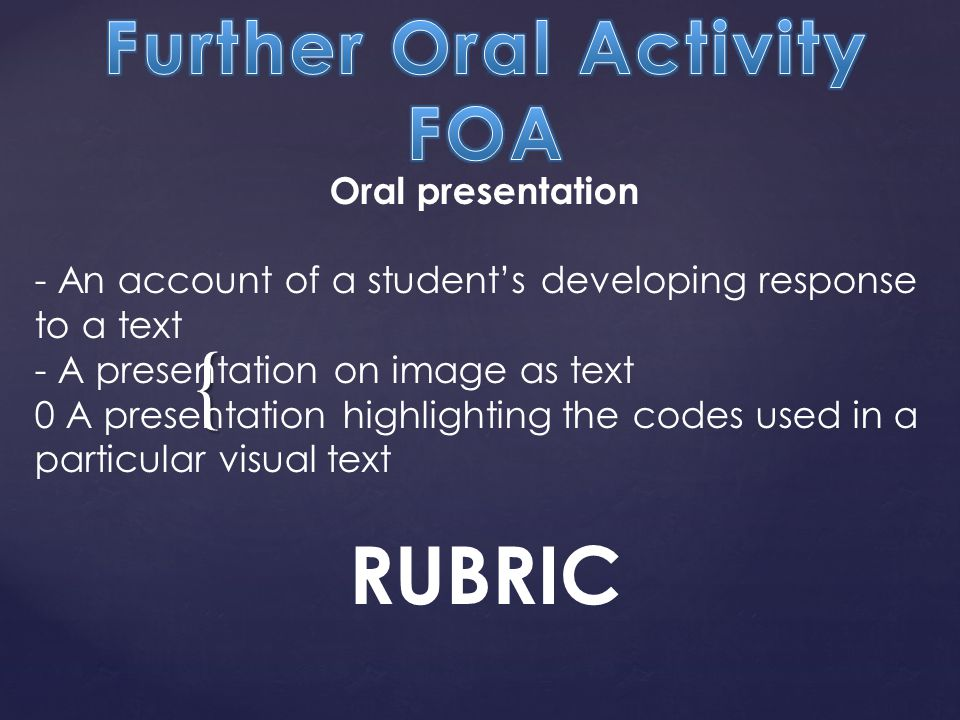 { Oral presentation - An account of a student's developing response to a text - A presentation on image as text 0 A presentation highlighting the codes used in a particular visual text RUBRIC