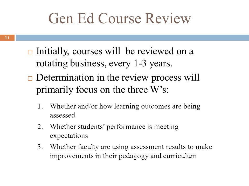 Gen Ed Course Review 11  Initially, courses will be reviewed on a rotating business, every 1-3 years.