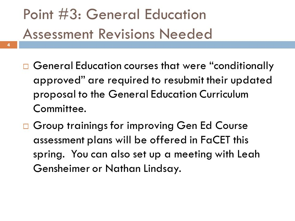 Point #3: General Education Assessment Revisions Needed 4  General Education courses that were conditionally approved are required to resubmit their updated proposal to the General Education Curriculum Committee.