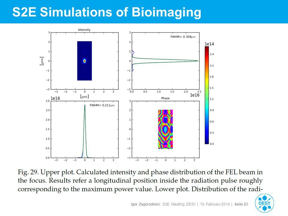 Igor Zagorodnov| S2E Meeting, DESY | 10. February 2014 | Seite 23 S2E Simulations of Bioimaging
