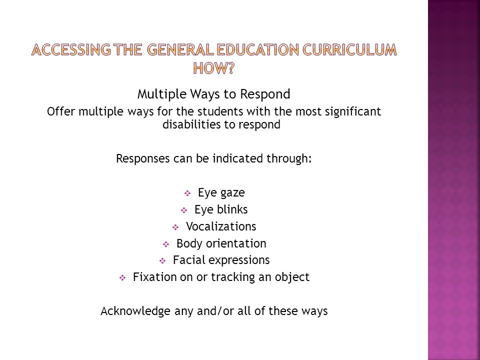 Multiple Ways to Respond Offer multiple ways for the students with the most significant disabilities to respond Responses can be indicated through: 