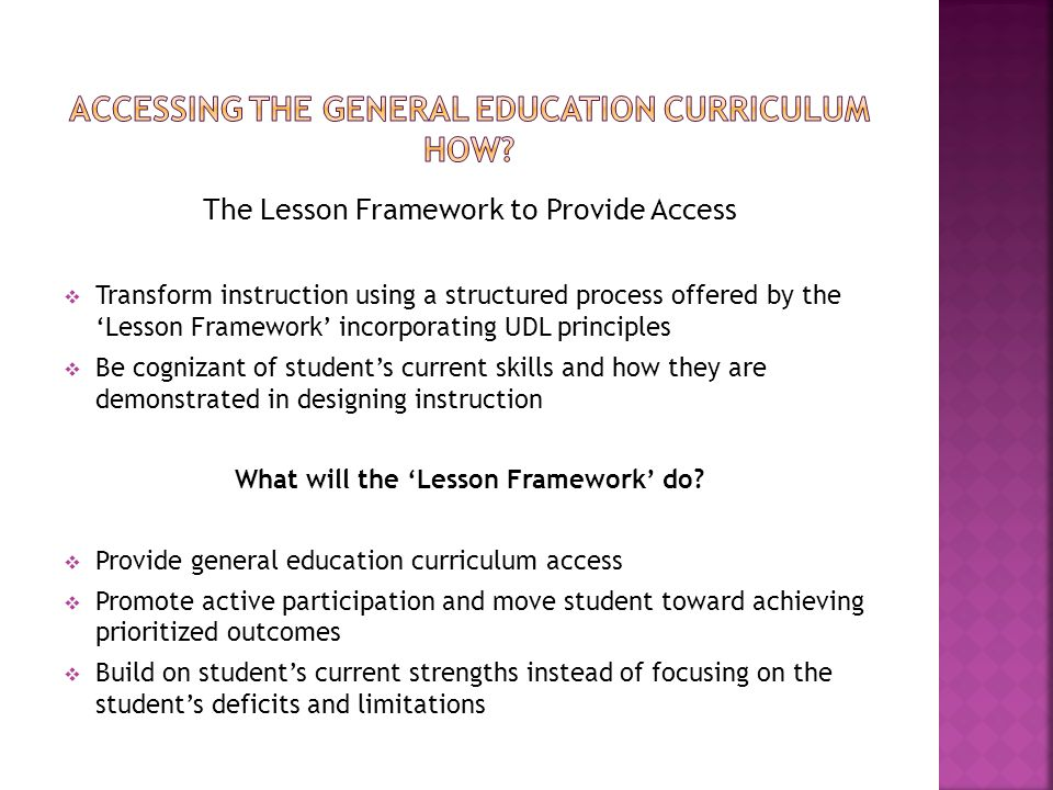 The Lesson Framework to Provide Access  Transform instruction using a structured process offered by the 'Lesson Framework' incorporating UDL principl