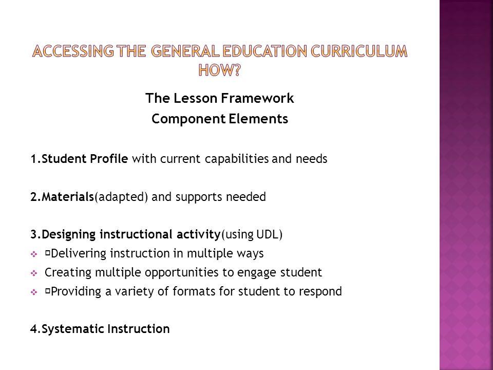 The Lesson Framework Component Elements 1.Student Profile with current capabilities and needs 2.Materials(adapted) and supports needed 3.Designing ins